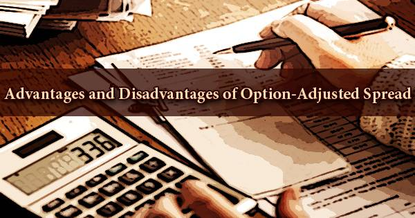 Advantages and Disadvantages of Option-Adjusted Spread-Zoefact